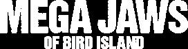 Mega Jaws of Bird Island